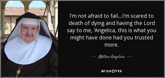quote-i-m-not-afraid-to-fail-i-m-scared-to-death-of-dying-and-having-the-lord-say-to-me-angelica-mother-angelica-121-96-12_645_304_55